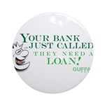 Your Bank Just Called... Ornament (Round)