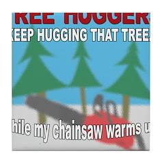 Tree Huggers Beware! Tile Coaster