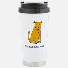 You had me at woof Stainless Steel Travel Mug