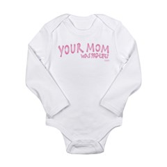 Your Mom Long Sleeve Infant Bodysuit