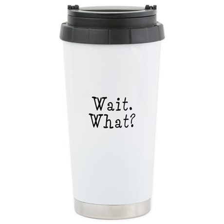 Wait. What? Stainless Steel Travel Mug