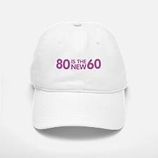 80 is the new 60 Baseball Baseball Cap