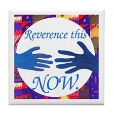 Reverence the Now Tile