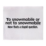 To Snowmobile or Not... Throw Blanket