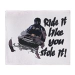 Ride It Like You Stole It Throw Blanket