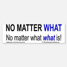 No Matter What What Is Bumper Bumper Sticker