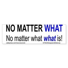 No Matter What What Is Bumper Sticker
