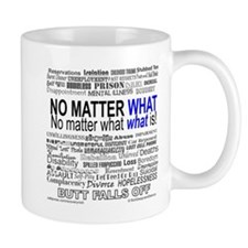 No Matter What What Is Mug