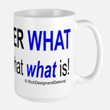 No Matter What What Is Large Mug
