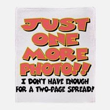 Just One More Photo! Throw Blanket