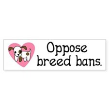 Opppose Breed Bans Bumper Bumper Bumper Sticker