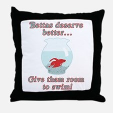 Bettas Deserve Better Throw Pillow