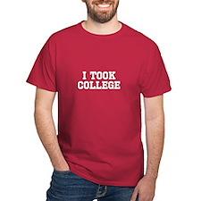 I TOOK COLLEGE T-Shirt