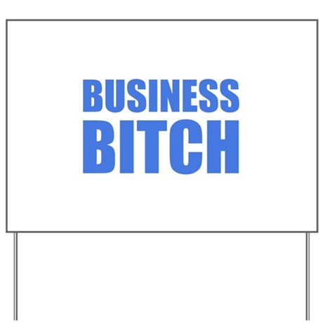 Business Bitch Yard Sign