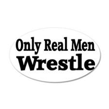 Only Real Men Wrestle 22x14 Oval Wall Peel
