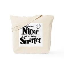 Nicer, Smarter... Tote Bag