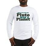 Pluto Was A Planet Long Sleeve T-Shirt