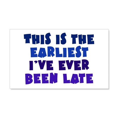 Earliest I've Been Late 20x12 Wall Decal