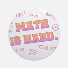 Math is Hard Ornament (Round)