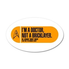 I'm a Doctor Not a Bricklayer 22x14 Oval Wall Peel