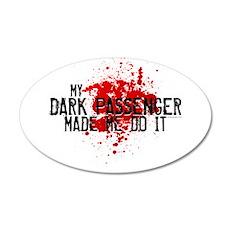 My Dark Passenger Made Me Do 22x14 Oval Wall Peel