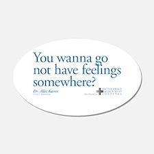 Not Have Feelings? 22x14 Oval Wall Peel