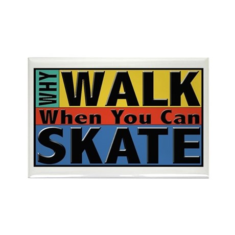 Why Walk Skate Rectangle Magnet
