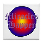 MIRACLES HAPPEN III Tile Coaster