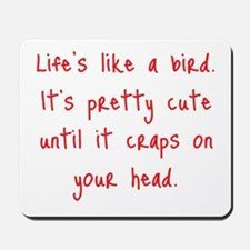 Life is a Bird - PG-rated Mousepad