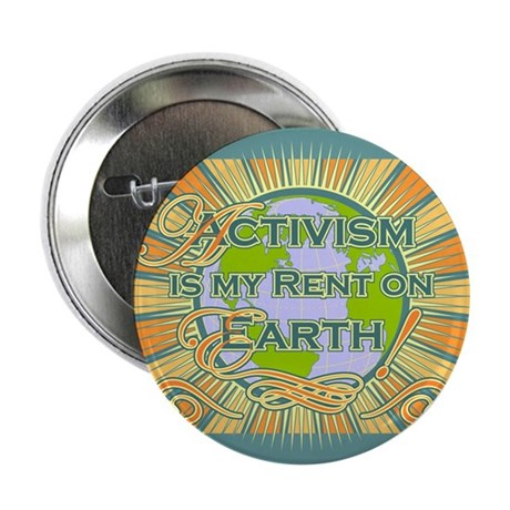 """Activism Is My Rent On Earth! 2.25"""" Button (100 pa"""