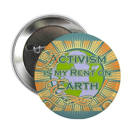 Activism Is My Rent On Earth! Button