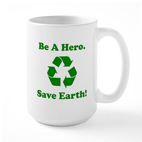 Be A Hero. Save Earth! Large Mug