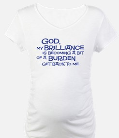 god my brilliance is becoming Shirt