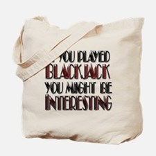 IF YOU PLAYED BLACKJACK YOU M Tote Bag