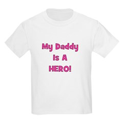 My Daddy Is A Hero - Pink/Gir Kids T-Shirt