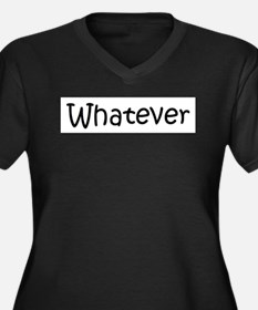 Whatever Women's Plus Size V-Neck Dark T-Shirt