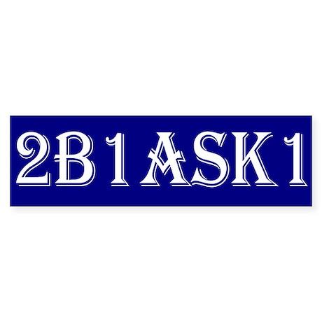 2B1ASK1 Bumper Sticker
