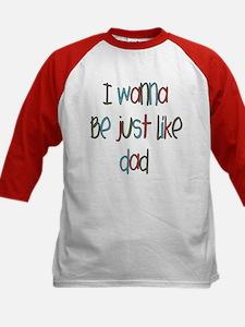 Wanna Be Just Like Dad Tee