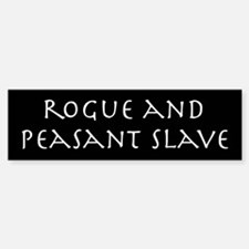 Rogue and peasant slave bumper sticker