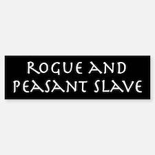 Rogue and peasant slave bumper sticker