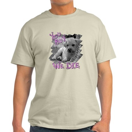 You Buy We Die Light T-Shirt