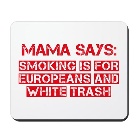 Smoking is for Europeans and White Trash Mousepad
