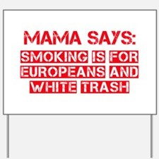 Smoking is for Europeans and White Trash Yard Sign