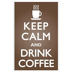 Keep Calm Drink Coffee Posters