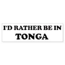 Rather be in Tonga Bumper Bumper Sticker