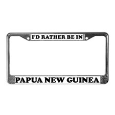 Rather be in Papua New Guinea License Plate Frame