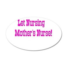 Let Nursing Mothers Nurse 22x14 Oval Wall Peel
