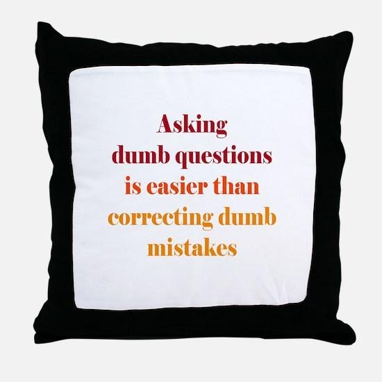 Dumb Questions Throw Pillow