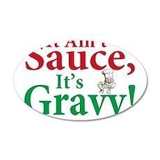 It ain't sauce it's gravy 22x14 Oval Wall Peel