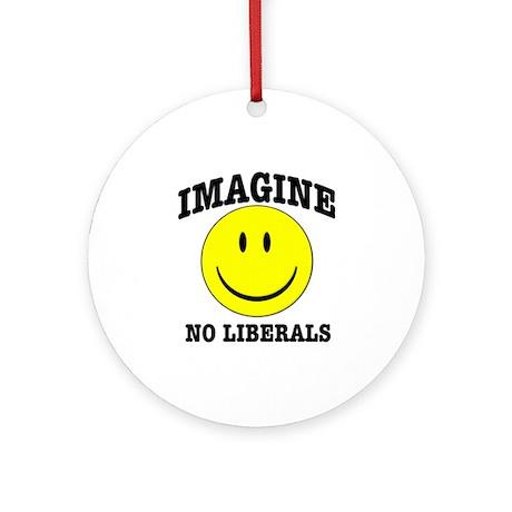 Imagine No Liberals Ornament (Round)